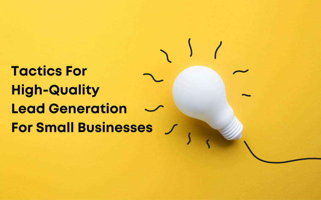 Tactics For High-Quality Lead Generation For Small Businesses